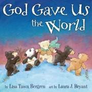 God Gave Us the World, Hardcover/Lisa T. Bergren