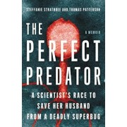 The Perfect Predator: A Scientist's Race to Save Her Husband from a Deadly Superbug: A Memoir, Hardcover/Steffanie Strathdee