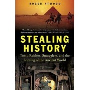 Stealing History: Tomb Raiders, Smugglers, and the Looting of the Ancient World, Paperback/Roger Atwood