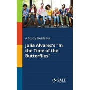 A Study Guide for Julia Alvarez's In the Time of the Butterflies, Paperback/Cengage Learning Gale