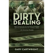 Dirty Dealing: Drug Smuggling on the Mexican Border and the Assassination of a Federal Judge: An American Parable, Paperback