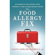 The Food Allergy Fix: An Integrative and Evidence-Based Approach to Food Allergen Desensitization, Paperback/Sakina Shikari Bajowala MD