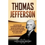 Thomas Jefferson: A Captivating Guide to an American Founding Father Who Was the Principal Author of the Declaration of Independence and, Hardcover/Captivating History