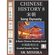 Chinese History 8: A Basic Chinese Reading Book, Song Dynasty Culture and Civilization, Imperial China's Peace, War and Transformation (S, Paperback/Sk Mishra