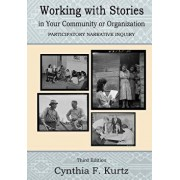 Working with Stories in Your Community or Organization: Participatory Narrative Inquiry, Paperback/Cynthia F. Kurtz