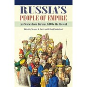 Russia's People of Empire: Life Stories from Eurasia, 1500 to the Present, Paperback/Stephen M. Norris