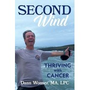 Second Wind: Thriving with Cancer, Paperback/Dann Wonser