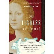 The Tigress of Forli: Renaissance Italy's Most Courageous and Notorious Countess, Caterina Riario Sforza de' Medici, Paperback
