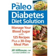 The Paleo Diabetes Diet Solution: Manage Your Blood Sugar, Paperback