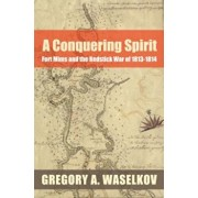 A Conquering Spirit: Fort Mims and the Redstick War of 1813-1814, Paperback/Gregory A. Waselkov