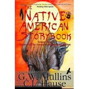 The Native American Story Book Volume Three Stories of the American Indians for Children, Paperback/G. W. Mullins