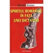 Spiritul romanesc in fata unei dictaturi - Nicolae Breban