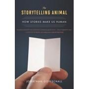The Storytelling Animal: How Stories Make Us Human, Paperback/Jonathan Gottschall