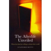 Afterlife Unveiled - What the Dead are Telling Us About Their World (Betty Stafford)(Paperback) (9781846944963)