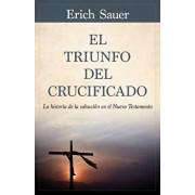 El Triunfo del Crucificado: La Historia de la Salvaci n En El Nuevo Testamento, Paperback/Erich Sauer