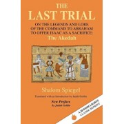 The Last Trial: On the Legends and Lore of the Command to Abraham to Offer Isaac as a Sacrifice, Paperback/Shalom Spiegel