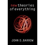 New Theories of Everything. The Quest for Ultimate Explanation, Paperback/John D. Barrow