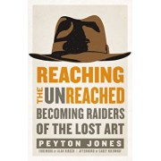 Reaching the Unreached: Becoming Raiders of the Lost Art, Paperback/Peyton Jones
