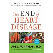 The End of Heart Disease: The Eat to Live Plan to Prevent and Reverse Heart Disease, Hardcover