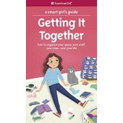 A Smart Girl's Guide: Getting It Together: How to Organize Your Space, Your Stuff, Your Time--And Your Life, Paperback/Erin Falligant
