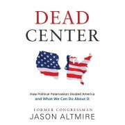 Dead Center: How Political Polarization Divided America and What We Can Do about It, Paperback