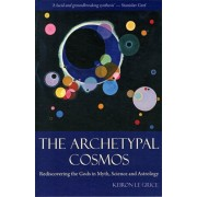 Archetypal Cosmos. Rediscovering the Gods in Myth, Science and Astrology, Paperback/Keiron Le Grice