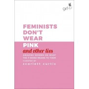 Feminists Dont Wear Pink (and other lies) Amazing women on what the F word means to them