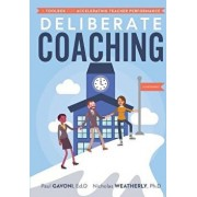 Deliberate Coaching: A Toolbox for Accelerating Teacher Performance, Paperback/Paul Gavoni