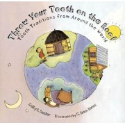 Throw Your Tooth on the Roof: Tooth Traditions from Around the World, Paperback