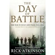 The Day of Battle: The War in Sicily and Italy, 1943-1944, Hardcover/Rick Atkinson