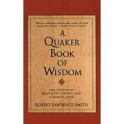 A Quaker Book of Wisdom, Paperback/Robert Lawrence Smith