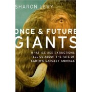 Once and Future Giants: What Ice Age Extinctions ...