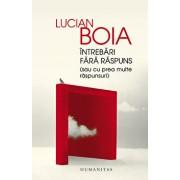 Intrebari fara raspuns (sau cu prea multe raspunsuri)/Lucian Boia