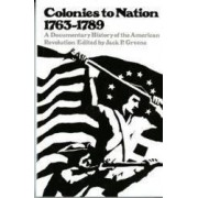Colonies to Nation 1763-1789 A Documentary History of the American Revolution