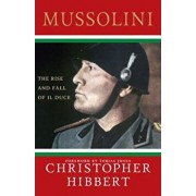 Mussolini: The Rise and Fall of Il Duce, Paperback/Christopher Hibbert
