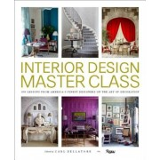 Interior Design Master Class: 100 Lessons from America's Finest Designers on the Art of Decoration, Hardcover