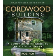 Cordwood Building: A Comprehensive Guide to the State of the Art, Paperback