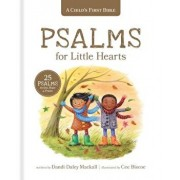 A Child's First Bible: Psalms for Little Hearts: 25 Psalms for Joy, Hope and Praise/Dandi Daley Mackall