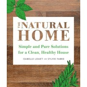 The Natural Home: Simple, Pure Cleaning Solutions and Recipes for a Healthy House, Paperback
