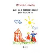 Cum sa-ti decoperi copilul prin desenele lui/Roseline Davido