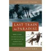 Last Train to Paradise: Henry Flagler and the Spectacular Rise and Fall of the Railroad That Crossed an Ocean, Paperback