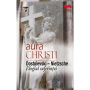 Dostoievski - Nietzsche. Elogiul suferintei/Aura Christi