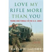 Love My Rifle More Than You: Young and Female in the U.S. Army, Paperback