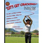 Let's Get Cracking! (Second Edition): The How-To Book of Bullwhip Skills, Paperback/Robert Dante