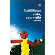 Viata, ca o vizita/Erast Calinescu