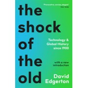 Shock Of The Old - Technology and Global History since 1900 (Edgerton David)(Paperback / softback) (9781788163088)