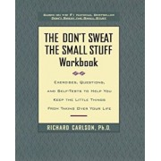 Don't Sweat the Small Stuff Workbook: Simple Ways to Keep the Little Things from Tak..., Paperback/Richard Carlson