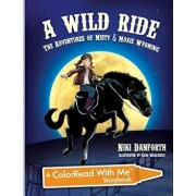 A Wild Ride: The Adventures of Misty & Moxie Wyoming: A Colorread with Me Storybook, Paperback/Niki Danforth