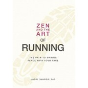 Zen and the Art of Running: The Path to Making Peace with Your Pace, Paperback/Larry Shapiro