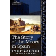 The Story of the Moors in Spain, Paperback/Stanley Lane-Poole